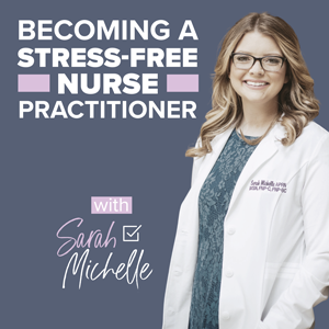 Introducing the Becoming a Stress-Free Nurse Practitioner Podcast