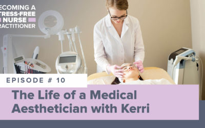 Ep #10: The Life of a Medical Aesthetician with Kerri [NEW NP]