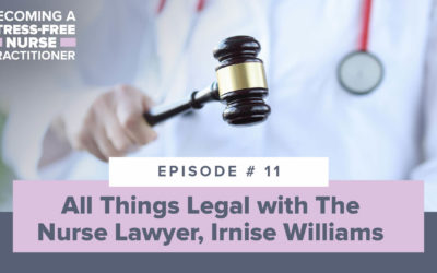 Ep #11: All Things Legal with The Nurse Lawyer, Irnise Williams [NEW NP and NP STUDENT]