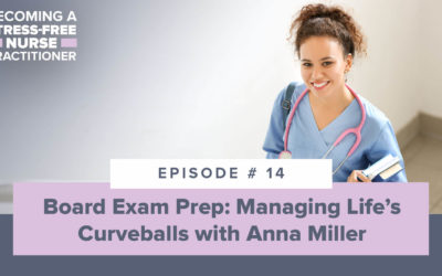 Ep #14: Board Exam Prep: Managing Life's Curveballs with Anna Miller [NP STUDENT]