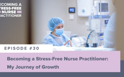 Ep #30: Becoming a Stress-Free Nurse Practitioner: My Journey of Growth
